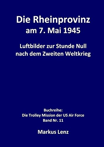 die-rheinprovinz-am-7-mai-1945-luftbilder-zur-stunde-null-nach-dem-zweiten-weltkrieg-die-trolley-mis