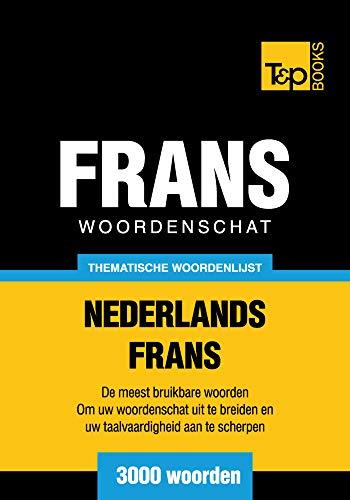 Thematische woordenschat Nederlands-Frans - 3000 woorden (Dutch Edition)
