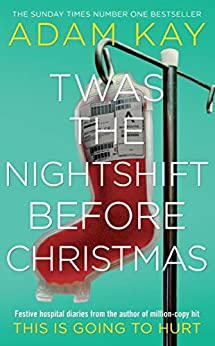 Twas The Nightshift Before Christmas: Festive hospital diaries from the author of million-copy hit This is Going to Hurt (English Edition) van [Kay, Adam]