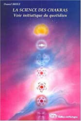 La science des chakras - Voie initiatique du quotidien