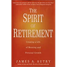 The Spirit of Retirement: Creating a Life of Meaning and Personal Growth by James A. Autry (2002-10-08)