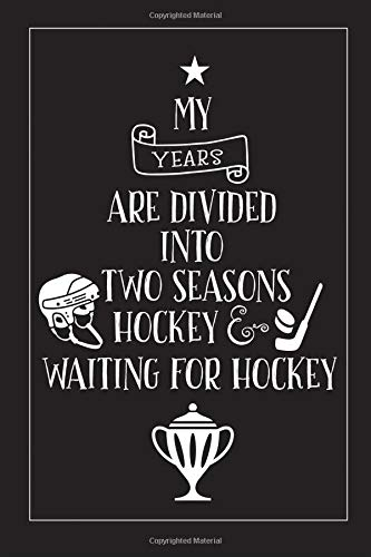My Years Are Divided Into Two Seasons Hockey and Waiting For Hockey: Funny Blank Lined Notebook Journal For Hockey Fans Or Player (Ice Hockey) por Sophia Flynn