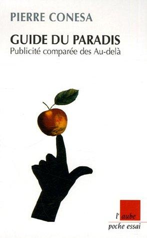 Guide du Paradis : Publicité comparée des Au-delà par Pierre Conesa