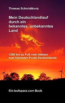 Mein Deutschlandlauf durch ein bekanntes, unbekanntes Land: 1200 km zu Fuß vom tiefsten zum höchsten Punkt Deutschlands von [Schmidtkonz, Thomas]