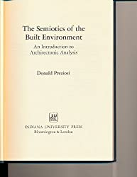 Semiotics of Built Environment: Introduction to Architectonic Analysis (Advances in semiotics) by Donald Preziosi (1979-09-03)