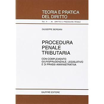 Procedura Penale Tributaria. Con Completamento Giurisprudenziale, Legislativo E Di Prassi Amministrativa