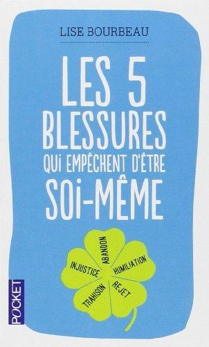 Les Cinq Blessures Qui Empêchent D'être Soi-même De Lise BOURBEAU 17 Janvier 2013 Poche