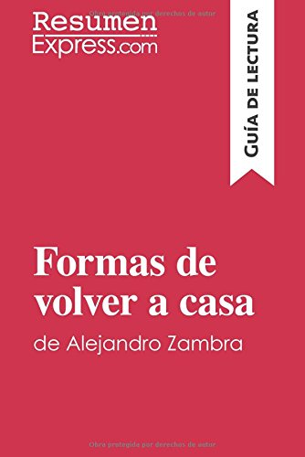 Portada del libro Formas de volver a casa de Alejandro Zambra (Guía de lectura): Resumen Y Análisis Completo