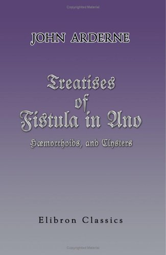 Treatises of Fistula in Ano, Hæmorrhoids, and Clysters PDF Books
