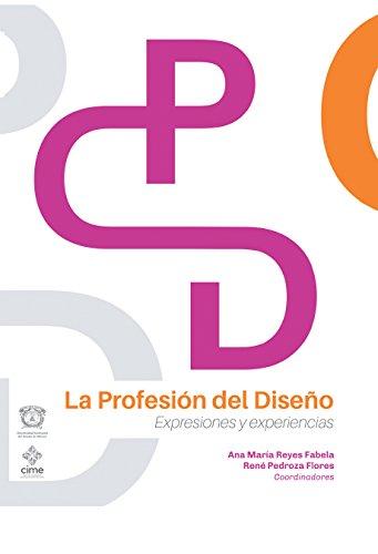 La Profesión Del Diseño: Expresiones Y Experiencias por Ana María Reyes Fabela