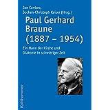Paul Gerhard Braune (1887 - 1954). Ein Mann der Kirche und Diakonie in schwieriger Zeit