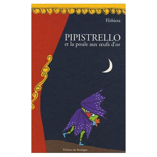 Pipistrello et la poule aux oeufs d'or : Tragicomédie en douze tableaux