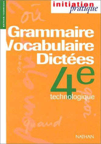 Grammaire, vocabulaire, dictées, 4e technologique. Livre de l'élève