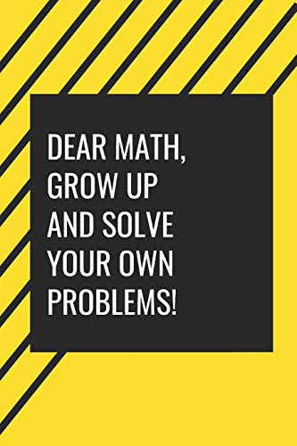 Dear Maths, Grow Up and solve your own problems!: Gag Gift for Back to School season