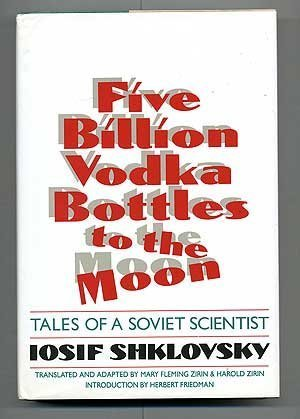 Five Billion Vodka Bottles to the Moon by Iosif. Shklovsky (8-Jan-1992) Hardcover par Iosif. Shklovsky