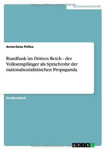 Rundfunk im Dritten Reich - der Volksempf??nger als Sprachrohr der nationalsozialistischen Propaganda by Anna-Gesa Pollex (2011-02-13)