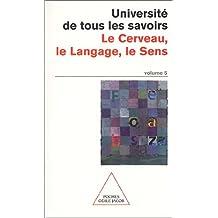 Université de tous les savoirs, volume 5 : Le Cerveau, le langage, le sens