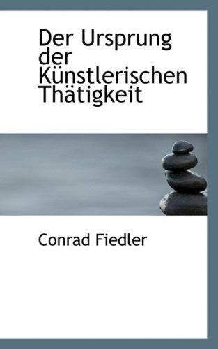 Der Ursprung Der Ka1/4nstlerischen Thactigkeit Der Ursprung Der Ka1/4nstlerischen Thactigkeit