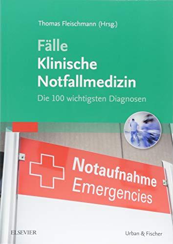 fallbeispiele notfallmedizin Fälle Klinische Notfallmedizin: Die 100 wichtigsten Diagnosen