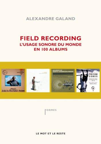 Field Recording : L'usage sonore du monde en 100 albums par Alexandre Galand