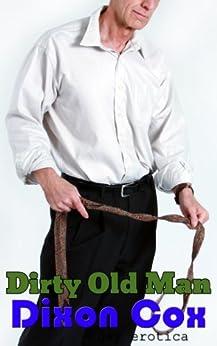 Dirty Old Man (older man with young man gay erotica) (English Edition) par [Cox, Dixon]