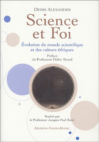 Science et foi : Evolution du monde scientifique et des valeurs éthiques par Denis Alexander