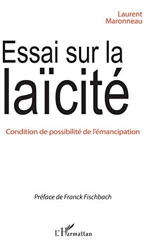 Essai sur la laïcité: Condition de possibilité de l'émancipation par Laurent Maronneau