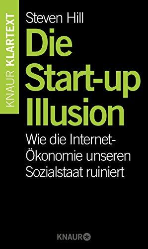 Die Start-up-Illusion: Wie die Internet-Ökonomie unseren Sozialstaat ruiniert