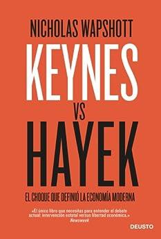Keynes vs Hayek: El choque que definió la economía moderna de [Wapshott, Nicholas]
