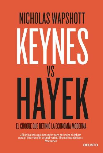 Keynes vs Hayek: El choque que definió la economía moderna por Nicholas Wapshott