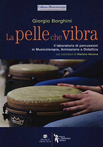 La pelle che vibra. Il laboratorio di percussioni in musicoterapia, animazione e didattica