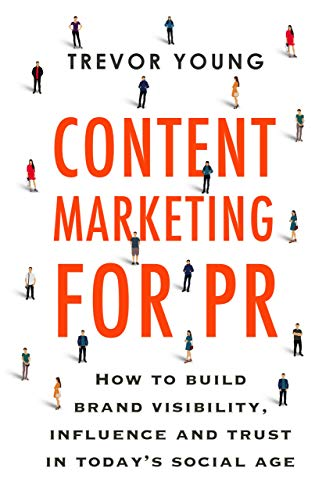 Content Marketing for PR: How to build brand visibility, influence and trust in today's social age (English Edition)