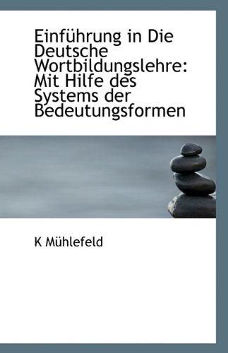 Einf Hrung in Die Deutsche Wortbildungslehre: Mit Hilfe Des Systems Der Bedeutungsformen