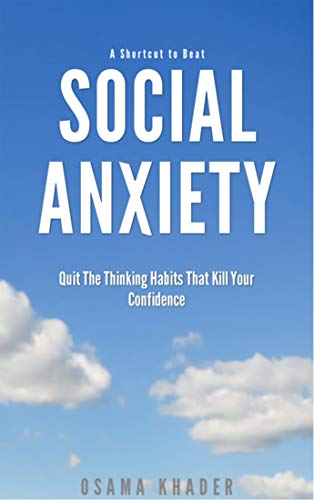 A Shortcut to Beat Social Anxiety: Quit The Thinking Habits That Kill Your Confidence (English Edition)