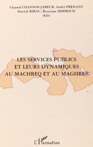 Les services publics et leurs dynamiques au Machreq et au Maghreb par André Prenant