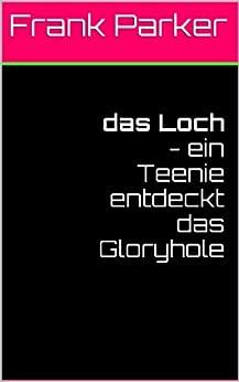das Loch - ein Teenie entdeckt das Gloryhole (German Edition) par [Parker, Frank]