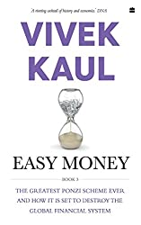 Easy Money: The Greatest Ponzi Scheme Ever and How It Threatens to Destroy the Global Financial System