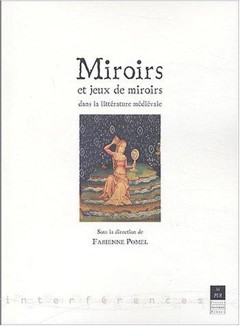 Miroirs et jeux de miroirs dans la littérature médiévale par Fabienne Pomel, Collectif