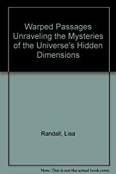Warped Passages Unraveling the Mysteries of the Universe's Hidden Dimensions