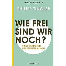 Wie frei sind wir noch?: Eine Streitschrift für den LiberalismusIntelligent leben 1 (Intelligent leben - Eine Essay-Reihe)