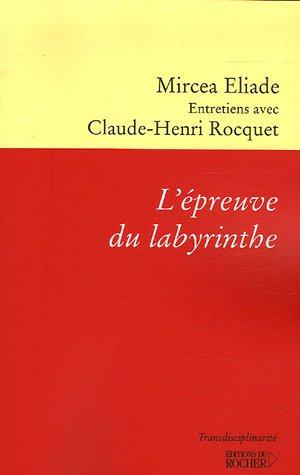 L'épreuve du labyrinthe. Entretiens avec Claude-Henri Rocquet