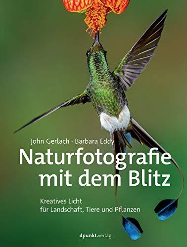 Naturfotografie mit dem Blitz: Kreatives Licht für Landschaft, Tiere und Pflanzen -