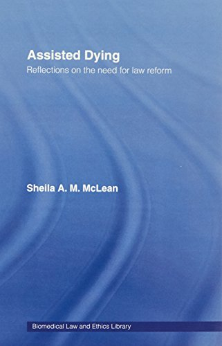 Assisted Dying: Reflections on the Need for Law Reform (Biomedical Law and Ethics Library)