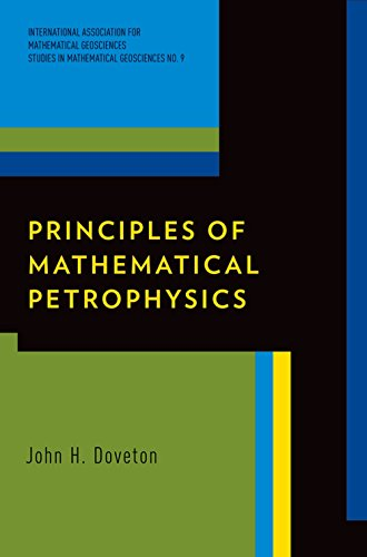 Principles of Mathematical Petrophysics (International Association for Mathematical Geology Studies in Mathematical Geology)