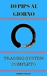 40 Pips al Giorno: Forex Trading System Completo