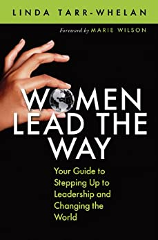 Women Lead the Way: Your Guide to Stepping Up to Leadership and Changing the World von [Tarr-Whelan, Linda]