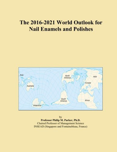 the-2016-2021-world-outlook-for-nail-enamels-and-polishes