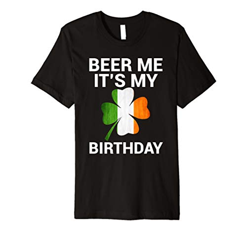Beer Me It's My Birthday T-Shirt Ireland Flag -
