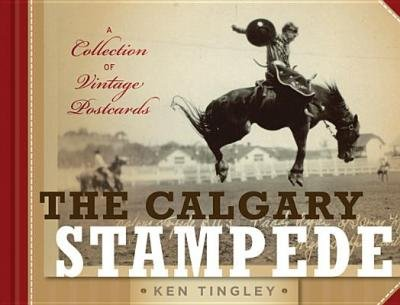 [(Calgary Stampede: A Collection of Vintage Postcards)] [Author: Ken Tingley] published on (July, 2012)
