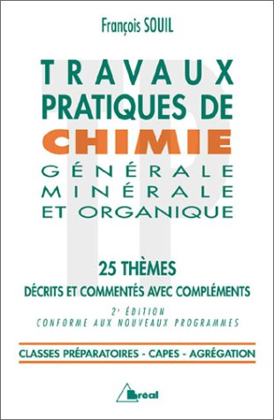 Travaux pratiques de chimie générale minérale et organique. 25 thèmes, Edition revue et corrigée